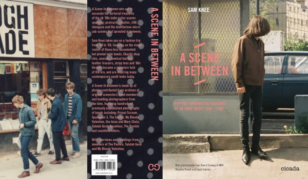 『A Scene In Between: Tripping Through the Fashions of UK Indie Music 1980-1988』